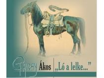 """""""Ló a lelke…"""" Garay Ákos a lovak és huszárok festője"""