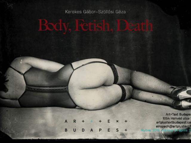 Kerekes Gábor-Szöllősi Géza: Body, Fetish, Death