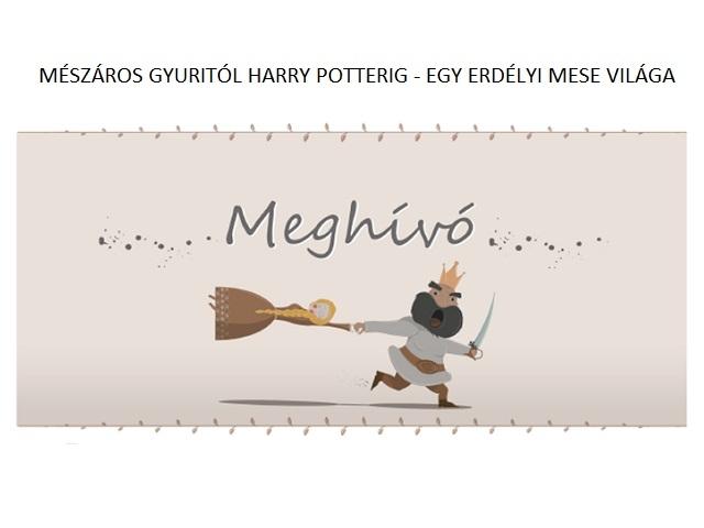 Mészáros Gyuritól Harry Potterig - Egy Erdélyi mese világa